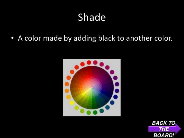 Shade• A color made by adding black to another color.                                         BACK TO                     ...