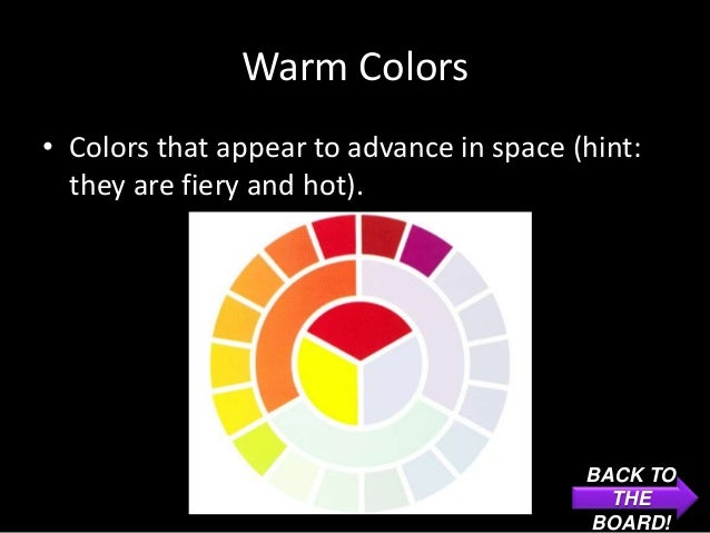 Warm Colors• Colors that appear to advance in space (hint:  they are fiery and hot).                                      ...