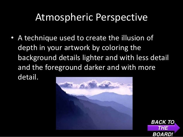 Atmospheric Perspective• A technique used to create the illusion of  depth in your artwork by coloring the  background det...
