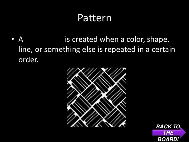 Pattern• A _________ is created when a color, shape,  line, or something else is repeated in a certain  order.            ...