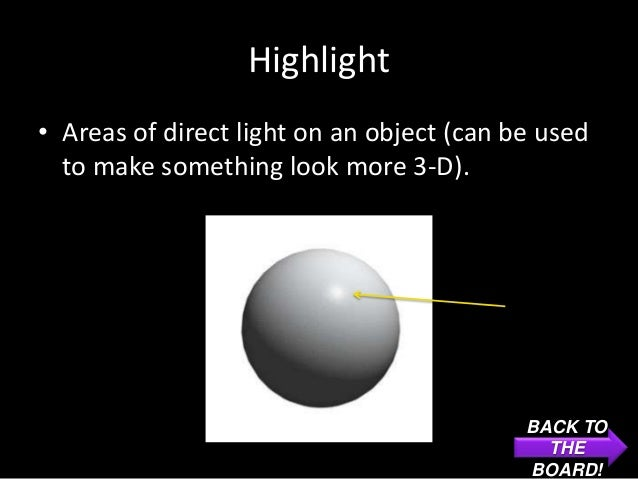 Highlight• Areas of direct light on an object (can be used  to make something look more 3-D).                             ...