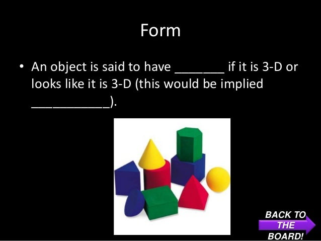Form• An object is said to have _______ if it is 3-D or  looks like it is 3-D (this would be implied  ___________).       ...