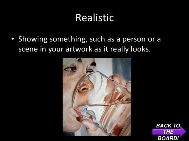 Realistic• Showing something, such as a person or a  scene in your artwork as it really looks.                            ...