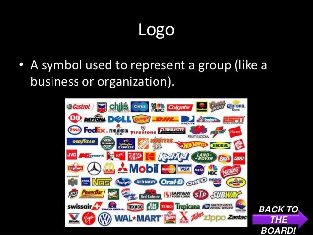 Logo• A symbol used to represent a group (like a  business or organization).                                          BACK...