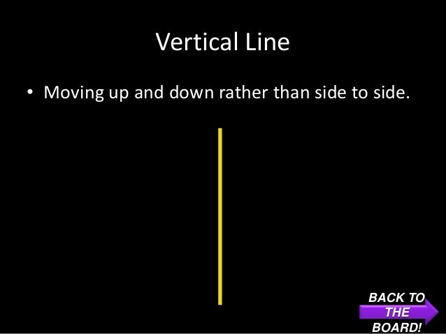 Vertical Line• Moving up and down rather than side to side.                                        BACK TO                ...
