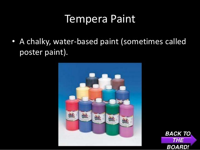 Tempera Paint• A chalky, water-based paint (sometimes called  poster paint).                                         BACK ...