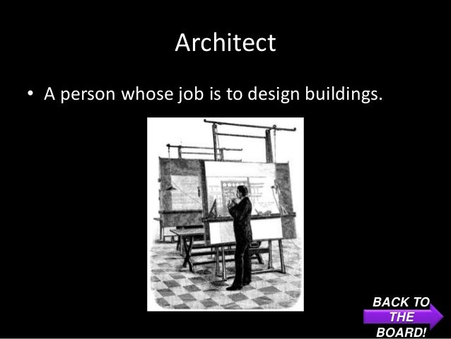 Architect• A person whose job is to design buildings.                                          BACK TO                    ...