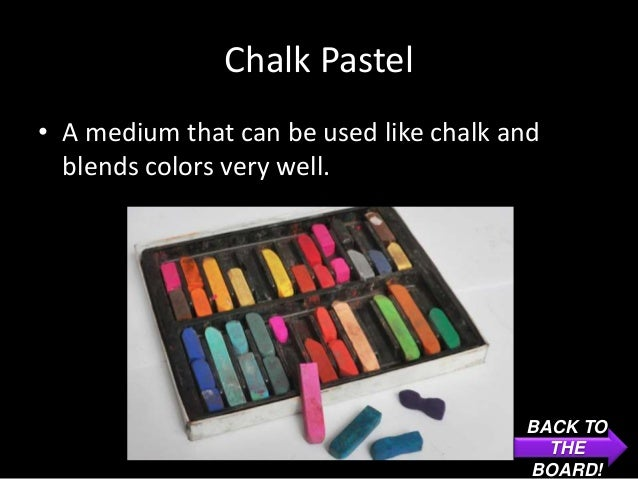 Chalk Pastel• A medium that can be used like chalk and  blends colors very well.                                        BA...