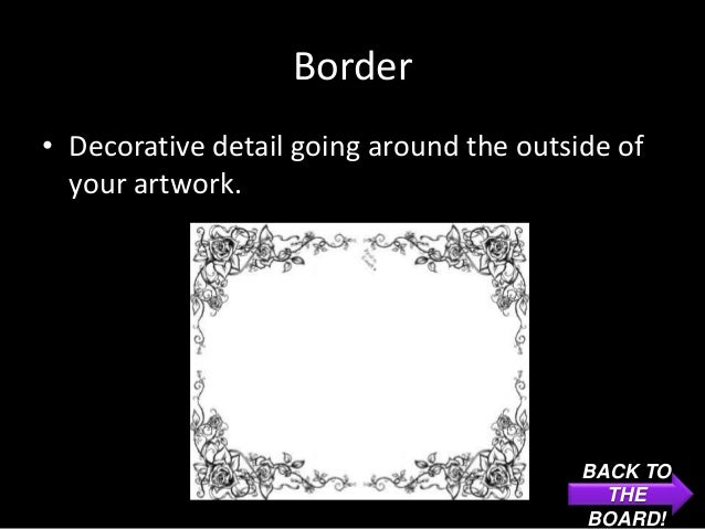 Border• Decorative detail going around the outside of  your artwork.                                          BACK TO     ...