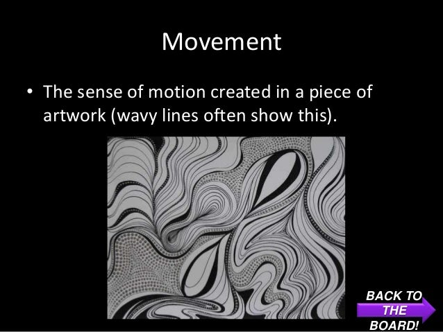Movement• The sense of motion created in a piece of  artwork (wavy lines often show this).                                ...
