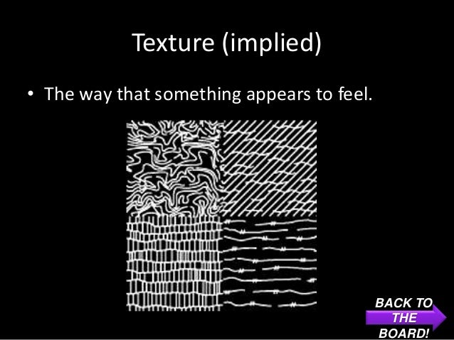 Texture (implied)• The way that something appears to feel.                                            BACK TO             ...
