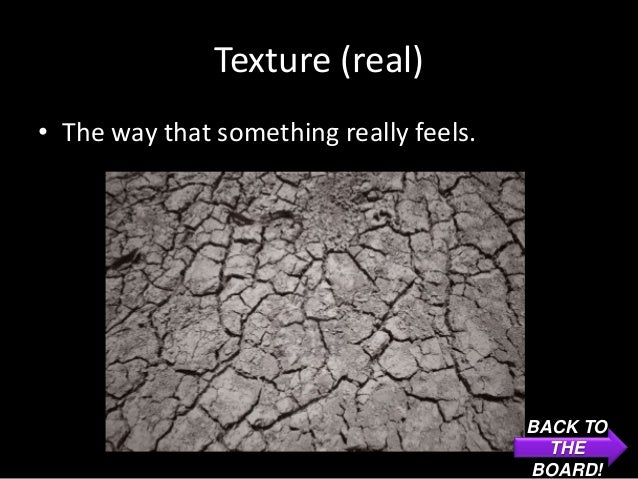 Texture (real)• The way that something really feels.                                         BACK TO                      ...