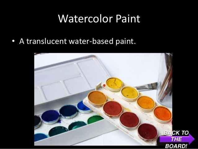 Watercolor Paint• A translucent water-based paint.                                     BACK TO                            ...