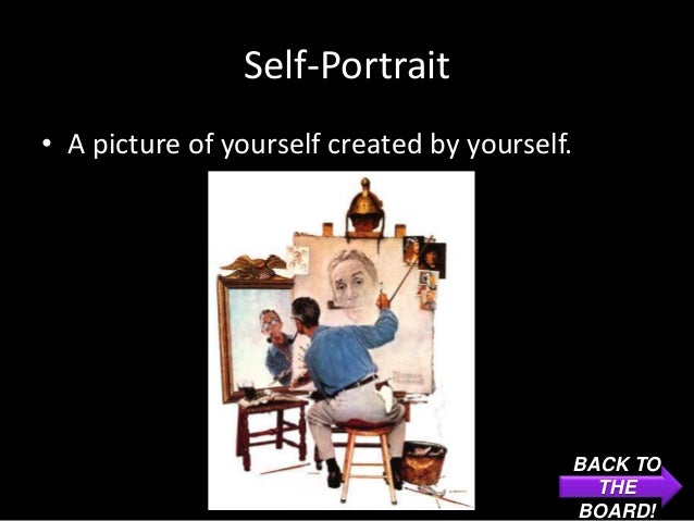 Self-Portrait• A picture of yourself created by yourself.                                               BACK TO           ...