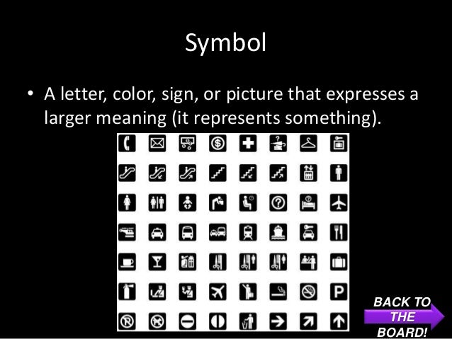 Symbol• A letter, color, sign, or picture that expresses a  larger meaning (it represents something).                     ...