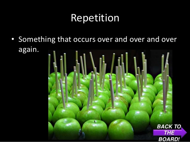 Repetition• Something that occurs over and over and over  again.                                        BACK TO           ...