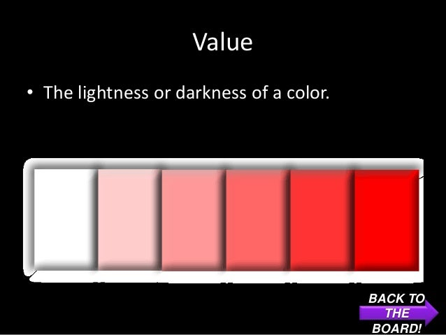 Value• The lightness or darkness of a color.                                          BACK TO                             ...