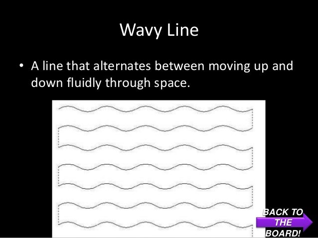 Wavy Line• A line that alternates between moving up and  down fluidly through space.                                      ...