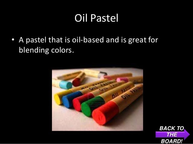 Oil Pastel• A pastel that is oil-based and is great for  blending colors.                                                B...