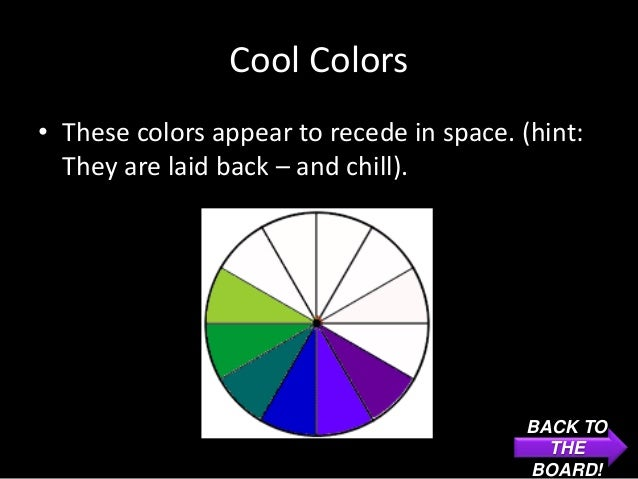 Cool Colors• These colors appear to recede in space. (hint:  They are laid back – and chill).                             ...