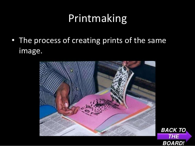 Printmaking• The process of creating prints of the same  image.                                          BACK TO          ...