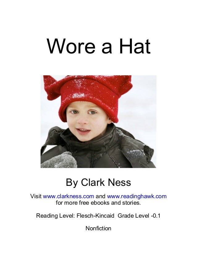 Wore a Hat By Clark Ness Visit www.clarkness.com and www.readinghawk.com for more free ebooks and stories. Reading Level: ...