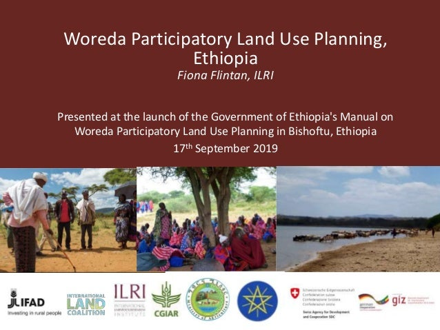 Woreda Participatory Land Use Planning, Ethiopia Fiona Flintan, ILRI Presented at the launch of the Government of Ethiopia...