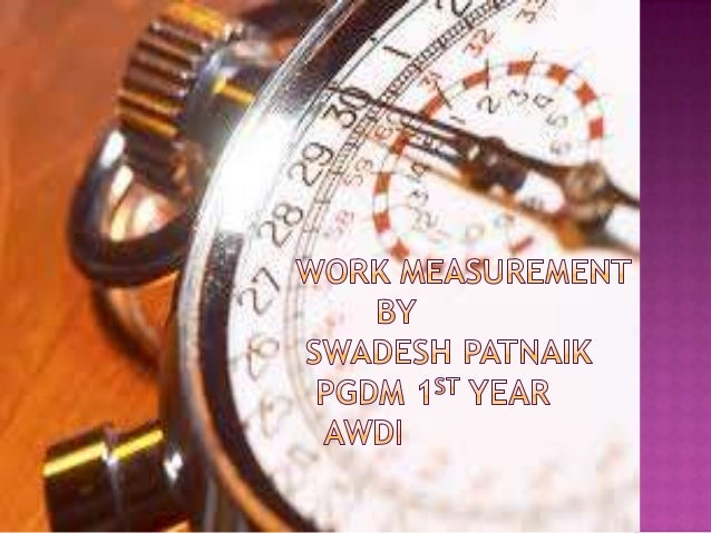 Work measurement is the application oftechniques designed to establish the time fora qualified worker to carry out a speci...