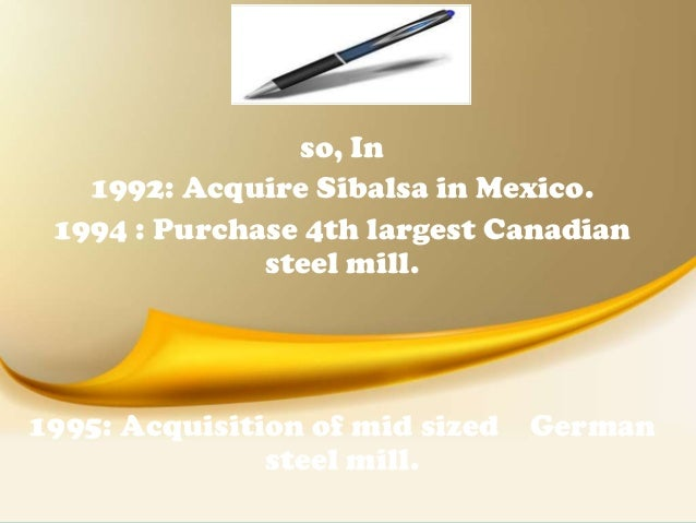 the mittal steel case Cases are developed solely as the basis for class discussion cases are  mittal  steel had been a prime mover behind the consolidation of the.