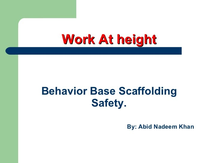 Work At height Behavior Base Scaffolding Safety. By: Abid Nadeem Khan