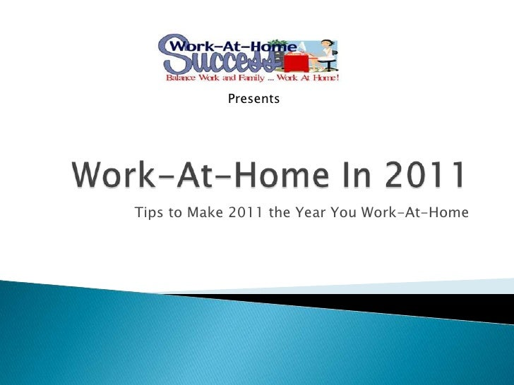 Work-At-Home In 2011<br />Tips to Make 2011 the Year You Work-At-Home<br />Presents<br />