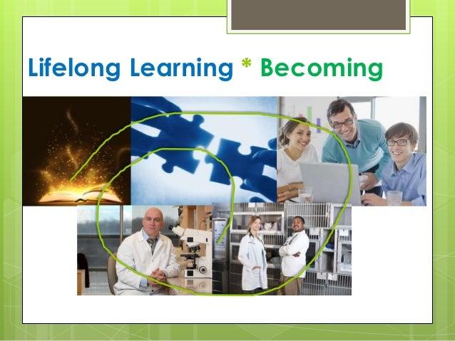 Lifelong Learning * Becoming