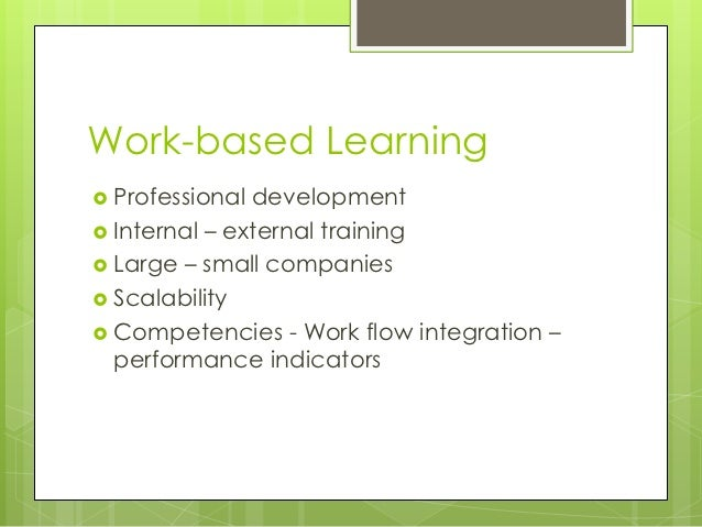 Work-based Learning Professional development Internal – external training Large – small companies Scalability Compete...