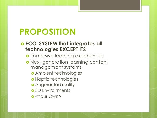 PROPOSITION ECO-SYSTEM that integrates all technologies EXCEPT ITS    Immersive learning experiences    Next generation...