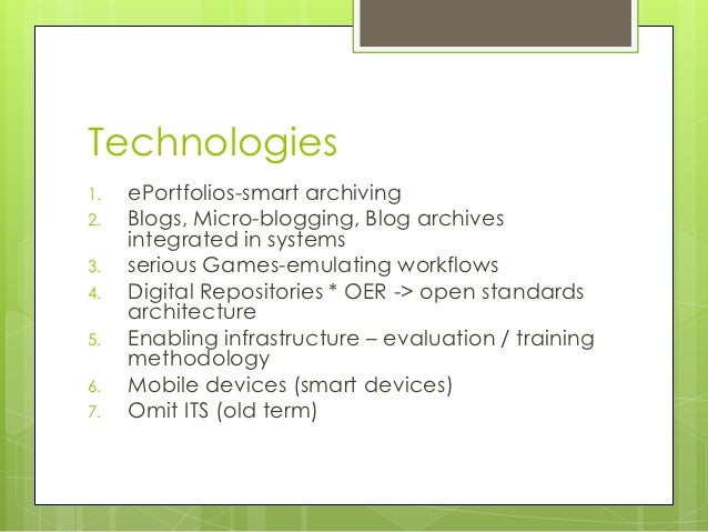 Technologies1.   ePortfolios-smart archiving2.   Blogs, Micro-blogging, Blog archives     integrated in systems3.   seriou...