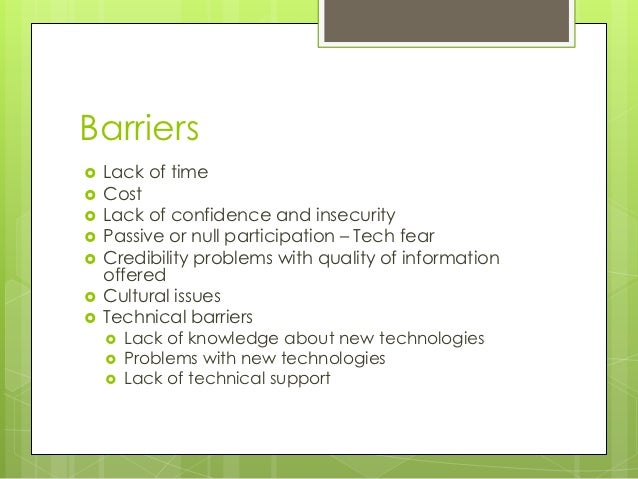 Barriers   Lack of time   Cost   Lack of confidence and insecurity   Passive or null participation – Tech fear   Cred...