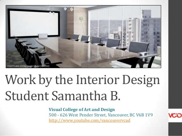Work by the Interior Design Student Samantha B. Visual College of Art and Design 500 - 626 West Pender Street, Vancouver, ...
