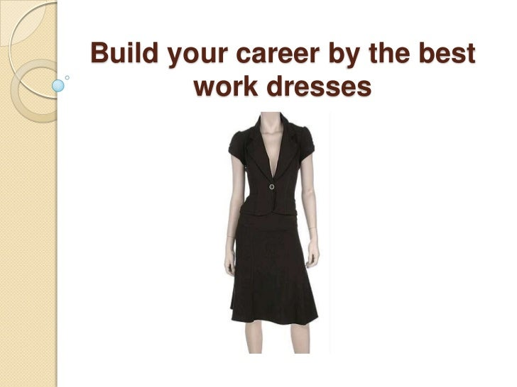 Build your career by the best work dresses <br />