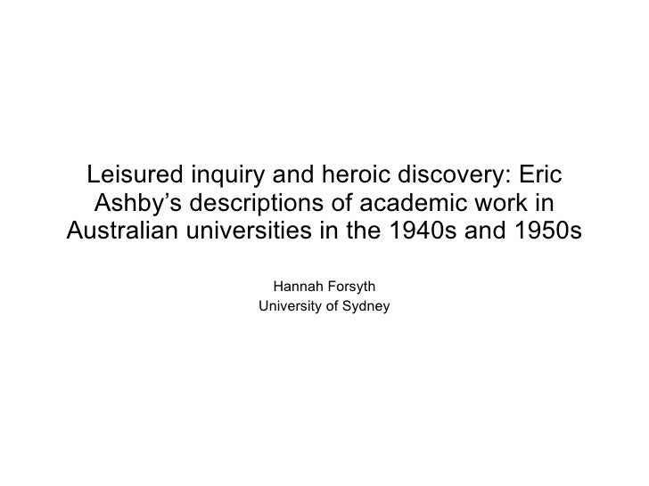Leisured inquiry and heroic discovery: Eric Ashby's descriptions of academic work in Australian universities in the 1940s ...