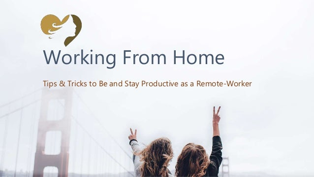 Working From Home Tips & Tricks to Be and Stay Productive as a Remote-Worker