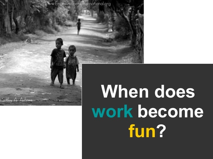 When does work  become fun ?