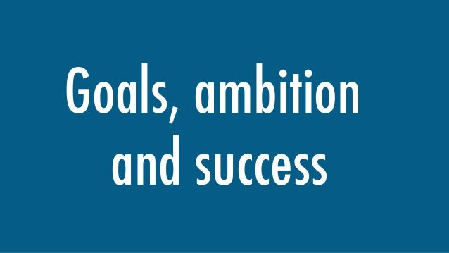 Goals, ambition and success