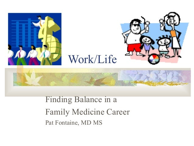 Work/Life Finding Balance in a Family Medicine Career Pat Fontaine, MD MS