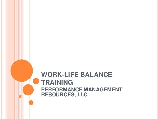 WORK-LIFE BALANCE TRAINING PERFORMANCE MANAGEMENT RESOURCES, LLC