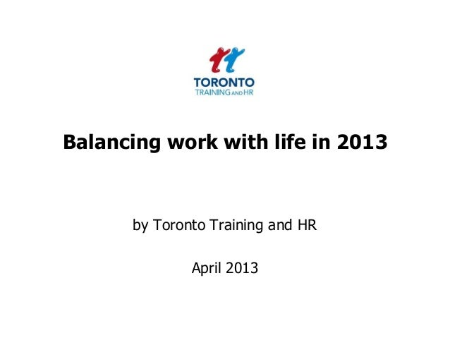 Balancing work with life in 2013by Toronto Training and HRApril 2013