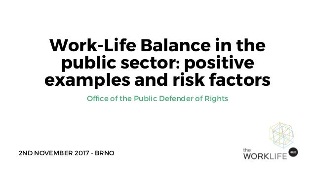 Work-Life Balance in the public sector: positive examples and risk factors 2ND NOVEMBER�2017�- BRNO� Office of the Public ...