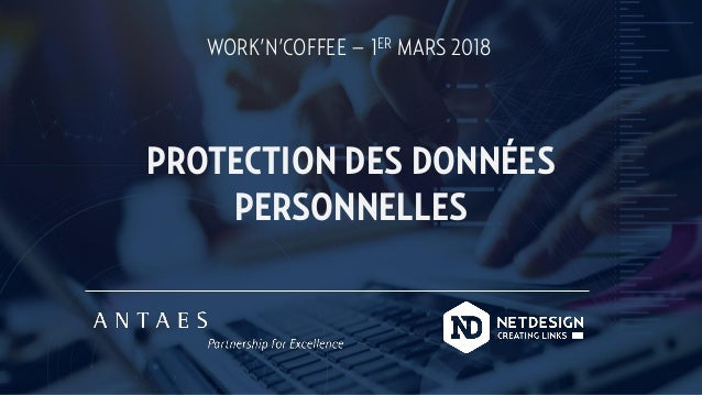 WORK'N'COFFEE – 1ER MARS 2018 PROTECTION DES DONNÉES PERSONNELLES