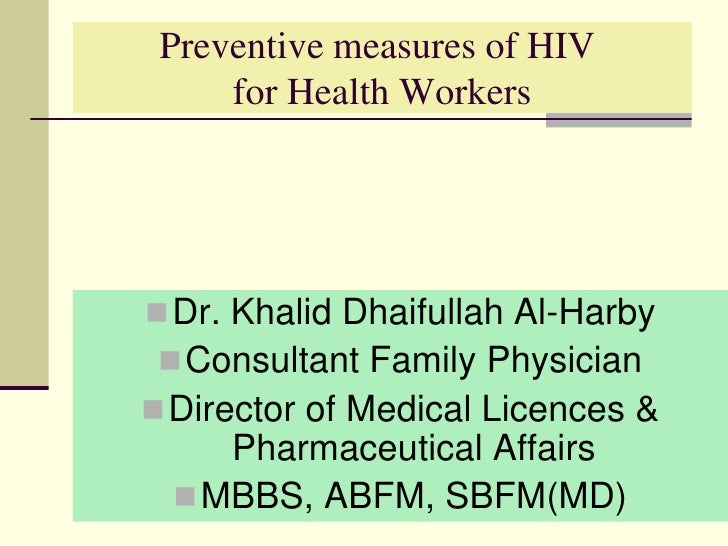 Preventive measures of HIV for Health Workers<br />Dr. Khalid Dhaifullah Al-Harby<br />Consultant Family Physician<br />Di...