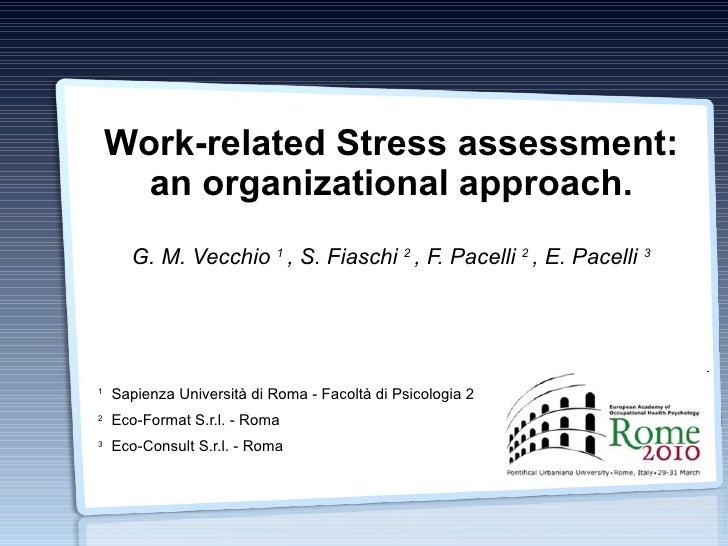 Work-related Stress assessment: an organizational approach. G. M. Vecchio  1  , S. Fiaschi  2  , F. Pacelli  2  , E. Pacel...