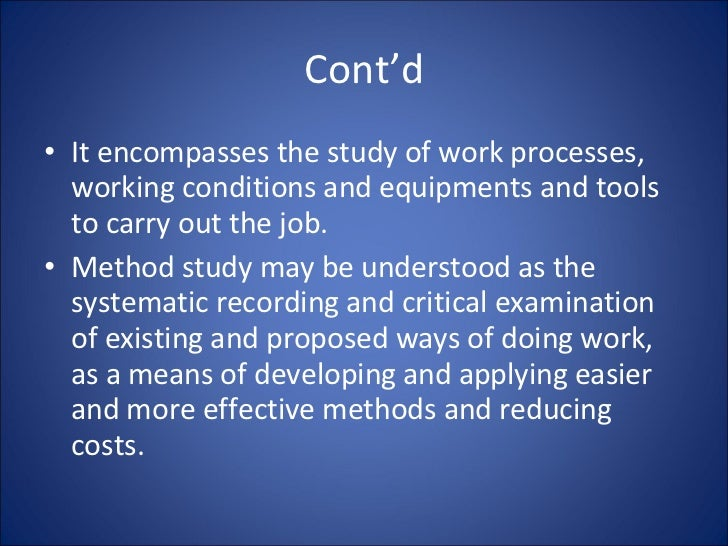Cont'd <ul><li>It encompasses the study of work processes, working conditions and equipments and tools to carry out the jo...